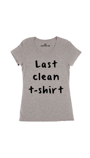 Last Clean Gray Women's T-Shirt | Sarcastic Me