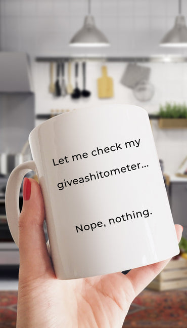 Let Me Check My Giveashitometer Mug | Sarcastic ME