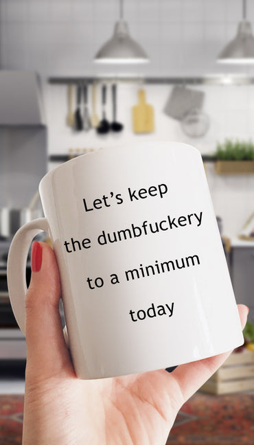 Lets Keep The Dumbfuckery To A Minimum Funny Coffee Mug | Sarcastic Me