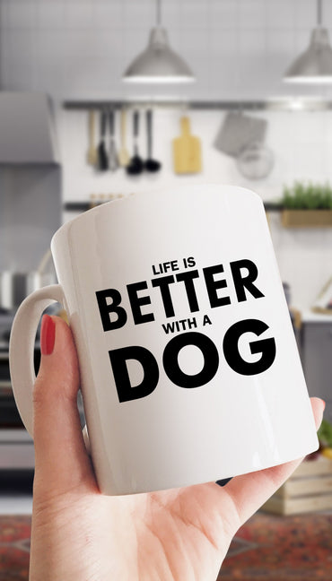 Life Is Better With A Dog White Mug | Sarcastic Me