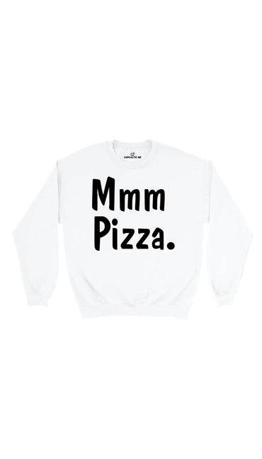 Mmm Pizza White Unisex Pullover Sweatshirt | Sarcastic Me