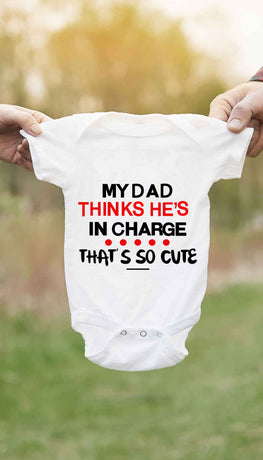 My Dad Thinks He's In Charge Cute & Funny Baby Infant Onesie | Sarcastic ME