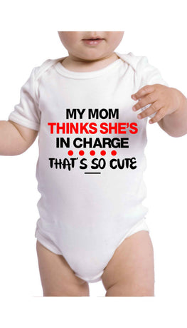 My Mom Thinks She's In Charge Cute & Funny Baby Infant Onesie | Sarcastic ME