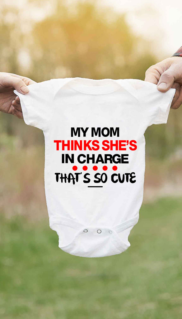 My Mom Thinks She S In Charge Cute Amp Funny Baby Onesie
