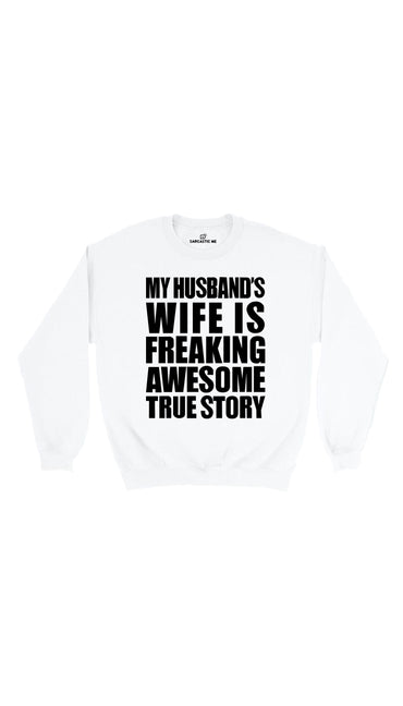 My Husband's Wife Is Freaking Awesome White Unisex Sweatshirt | Sarcastic Me