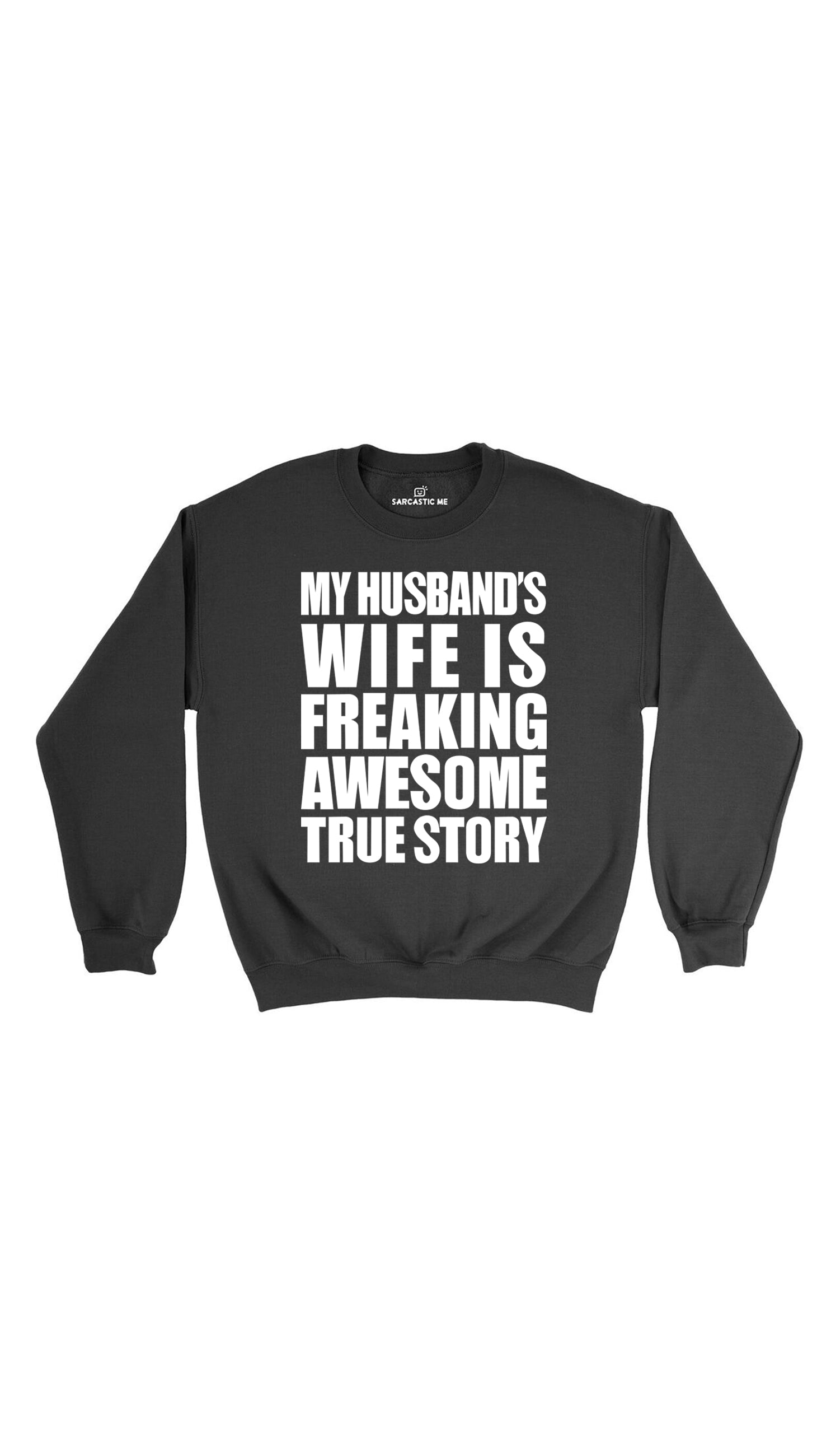 My Husband's Wife Is Freaking Awesome Black Unisex Sweatshirt | Sarcastic Me