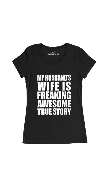 My Husband's Wife Is Freaking Awesome Black Women's T-shirt | Sarcastic Me