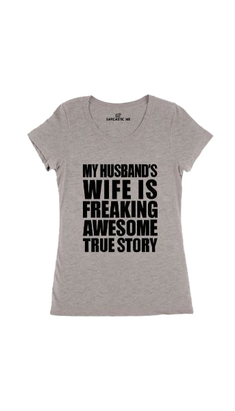 My Husband's Wife Is Freaking Awesome Gray Women's T-shirt | Sarcastic Me