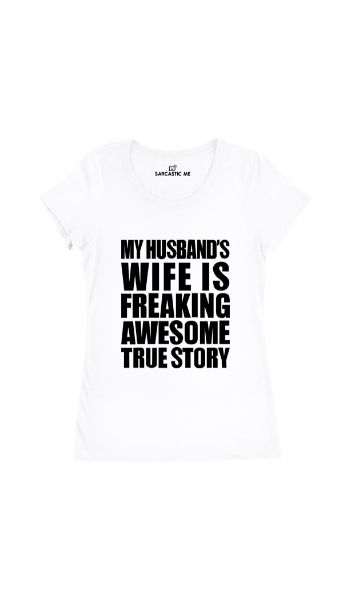 My Husband's Wife Is Freaking Awesome White Women's T-shirt | Sarcastic Me