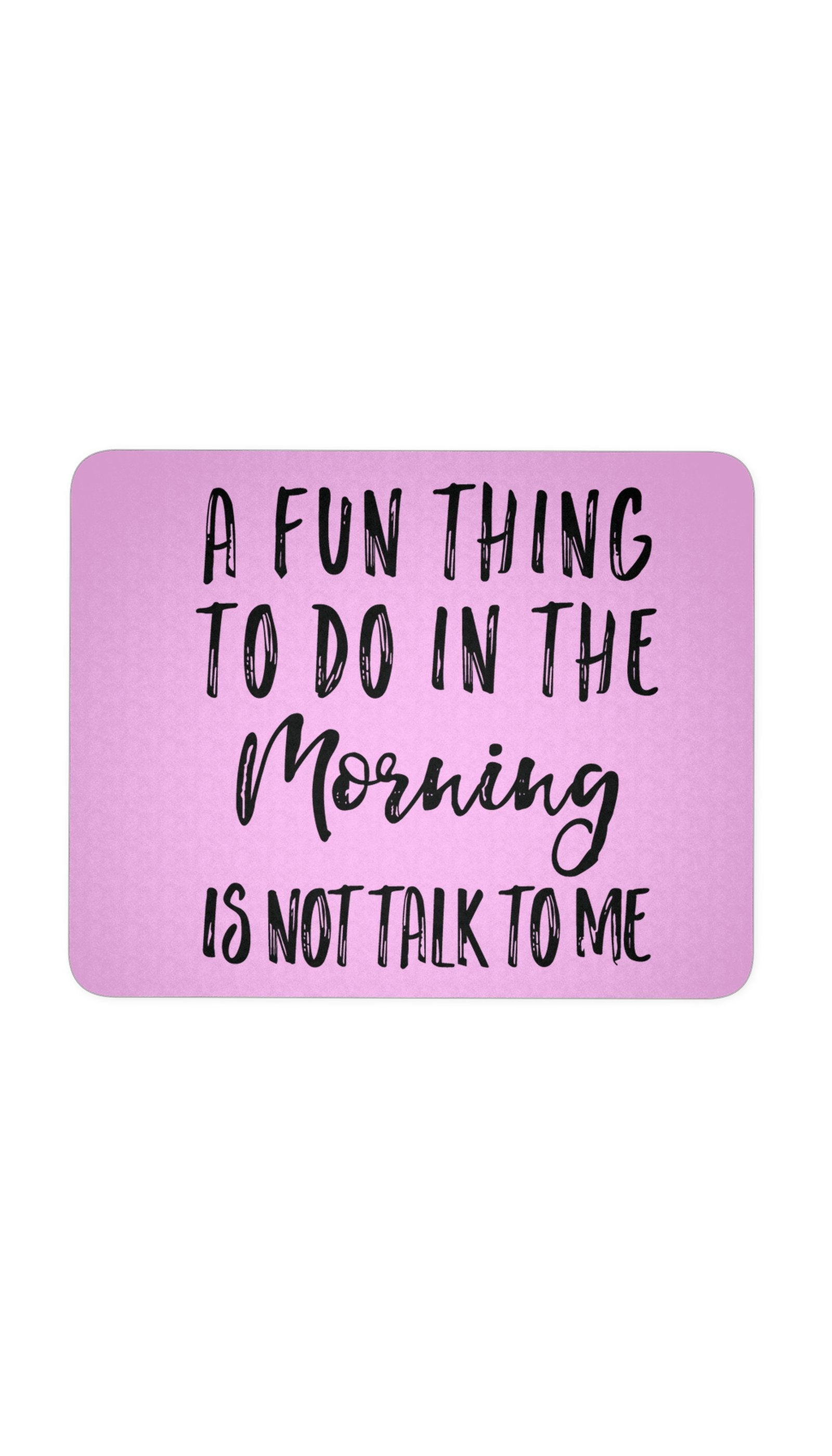 A Fun Thing To Do In The Morning Pink Mouse Pad | Sarcastic ME