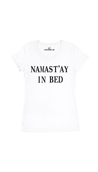 Namast'ay In Bed White Women's T-shirt | Sarcastic Me