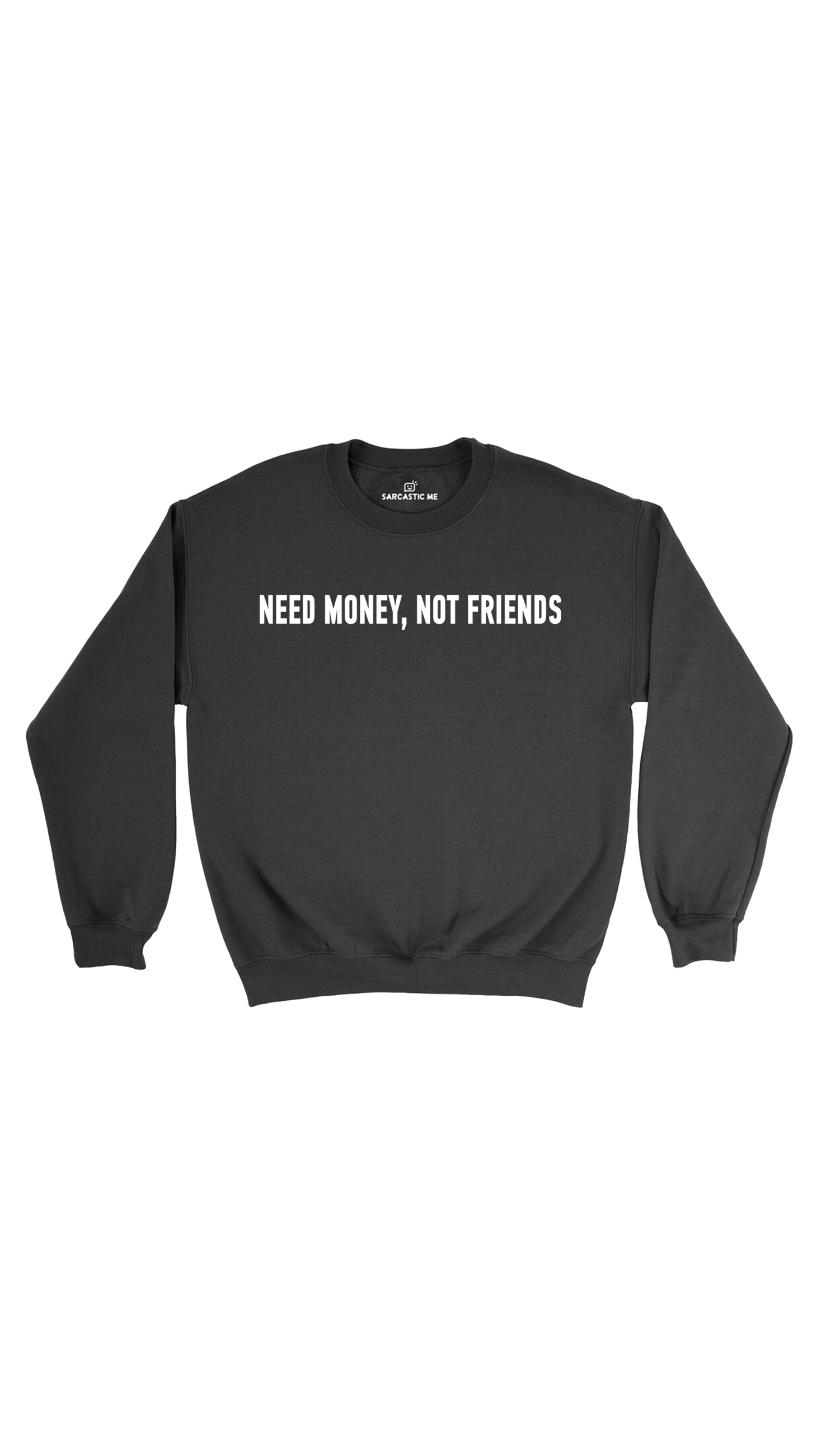 Need Money, Not Friends Black Unisex Pullover Sweatshirt | Sarcastic ME