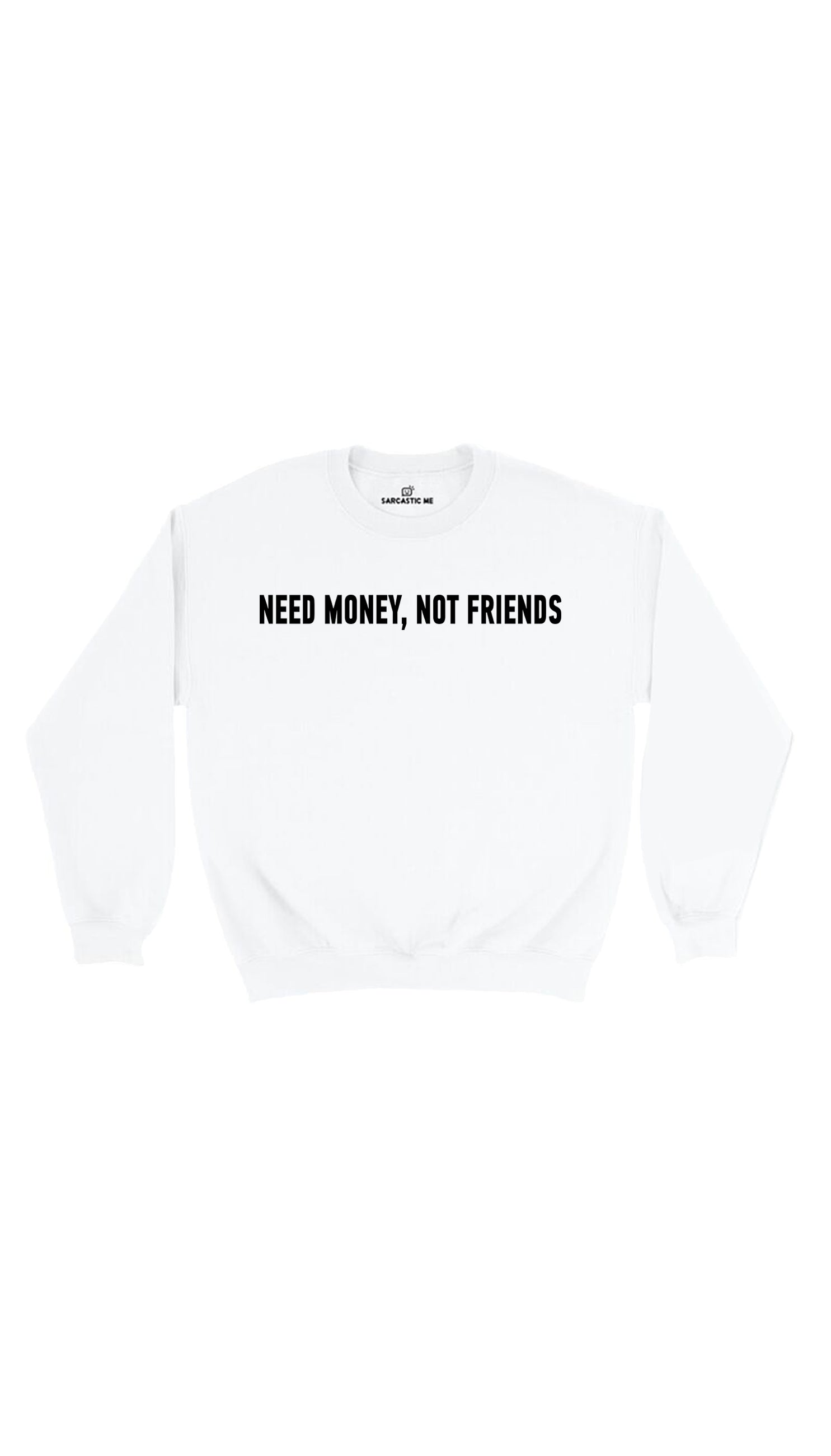 Need Money, Not Friends White Unisex Pullover Sweatshirt | Sarcastic ME