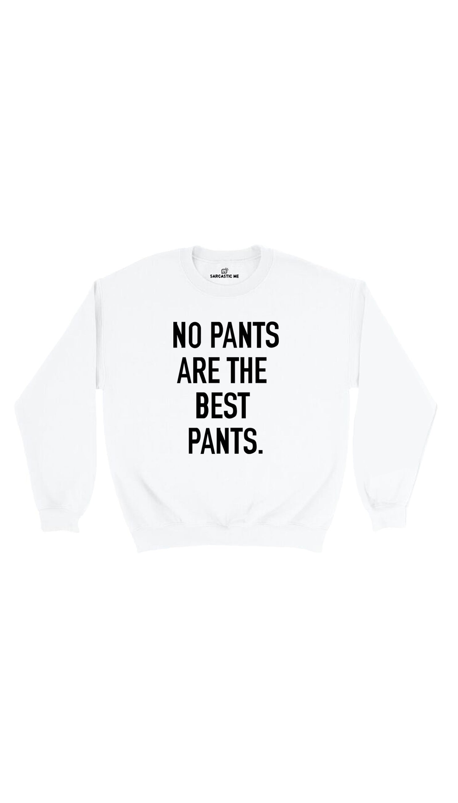 No Pants Are The Best Pants White Unisex Pullover Sweatshirt | Sarcastic Me