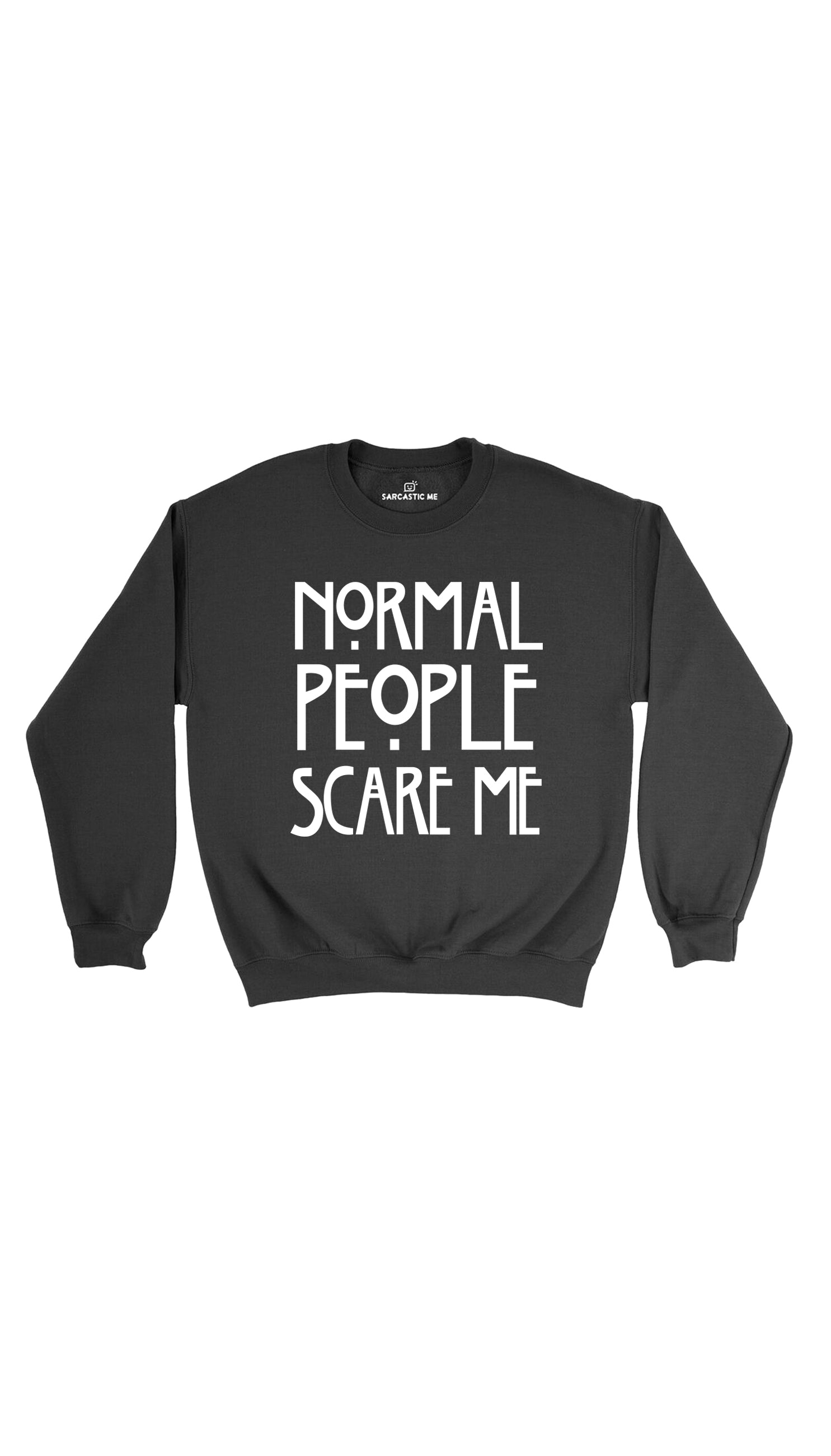 Normal People Scare Me Black Unisex Pullover Sweatshirt | Sarcastic Me