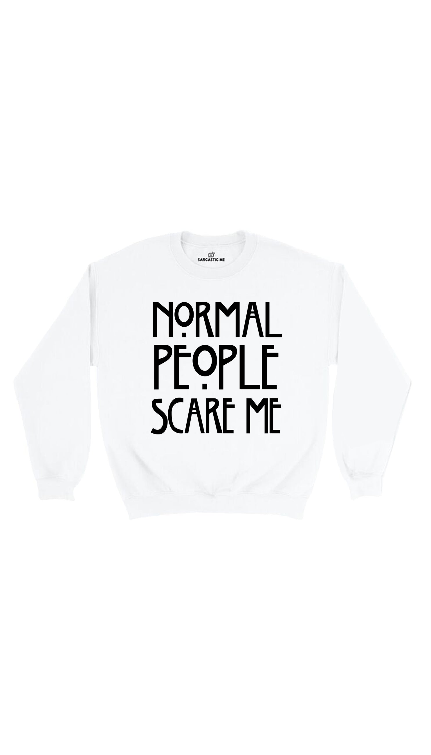 Normal People Scare Me White Unisex Pullover Sweatshirt | Sarcastic Me