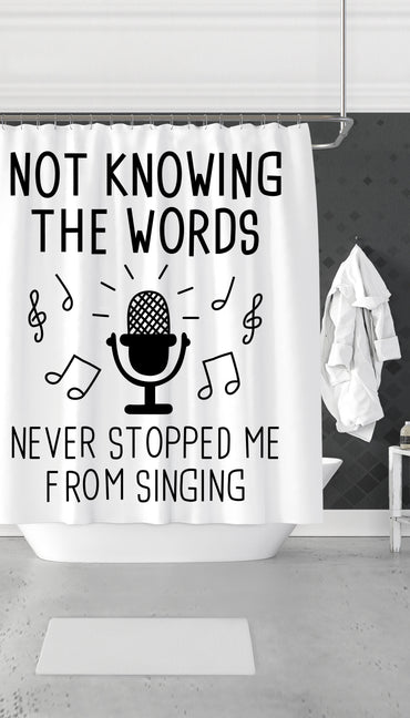Not Knowing The Words Never Stopped Me From Singing Funny Shower Curtain