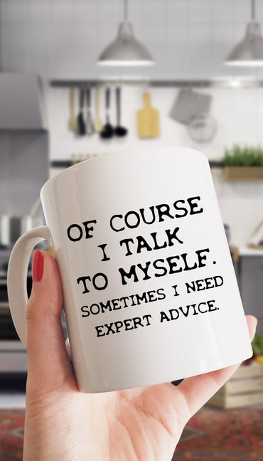Of Course I Talk To Myself Funny Kitchen Mug | Sarcastic Me