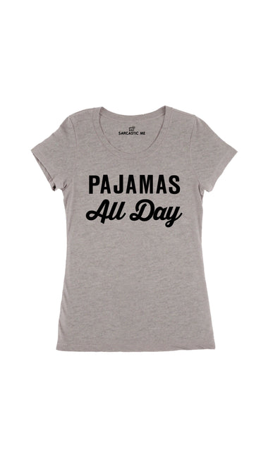Pajamas All Day Gray Women's T-Shirt | Sarcastic Me