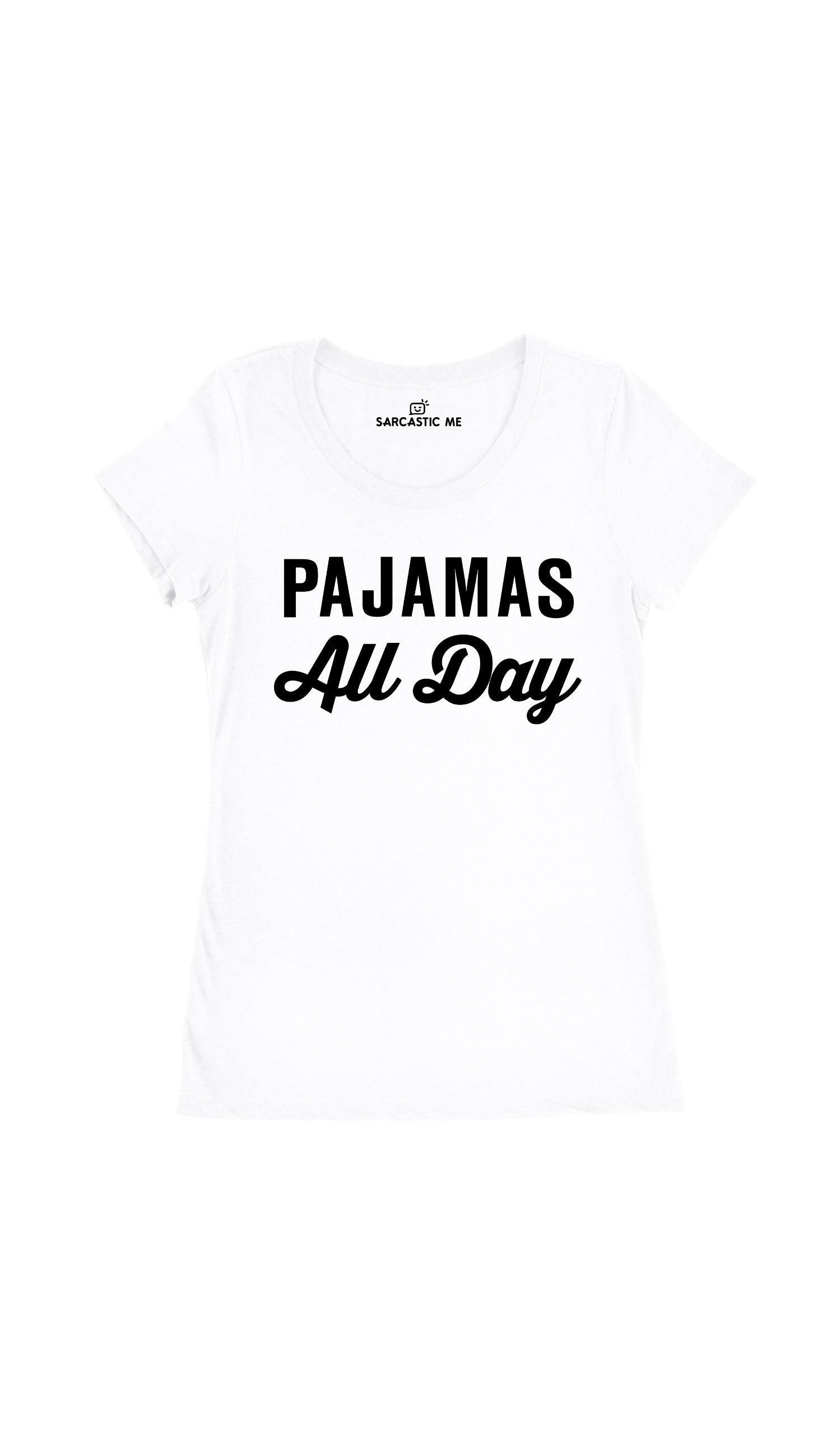 Pajamas All Day White Women's T-Shirt | Sarcastic Me