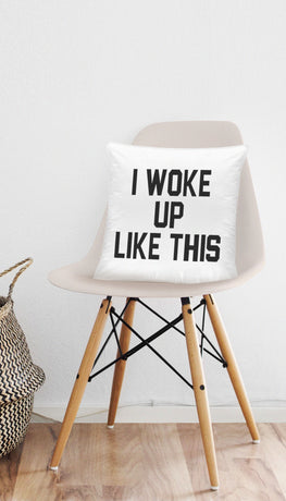I Woke Up Like This Funny & Clever Home Throw Pillow Gift | Sarcastic ME