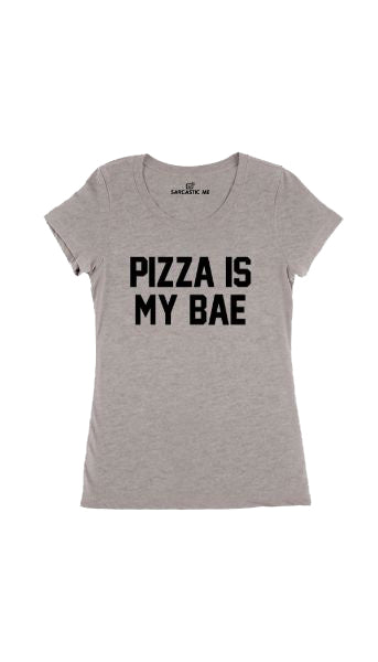 Pizza Is My Bae Gray Women's T-shirt | Sarcastic Me