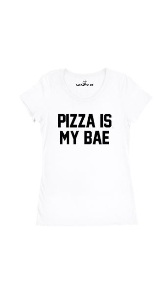 Pizza Is My Bae White Women's T-shirt | Sarcastic Me