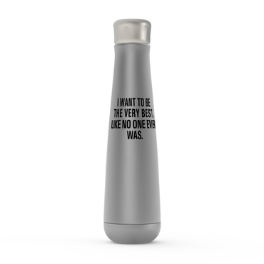 I Want To Be The Very Best, Like No One Ever Was.  Peristyle Water Bottles