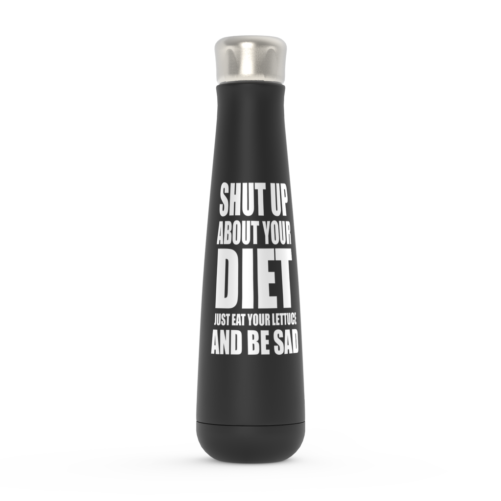 Shut Up About Your Diet Just Eat Your Lettuce And Be Sad  Peristyle Water Bottles