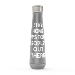 Stay Home It's Too Peopley Out There Peristyle Water Bottles