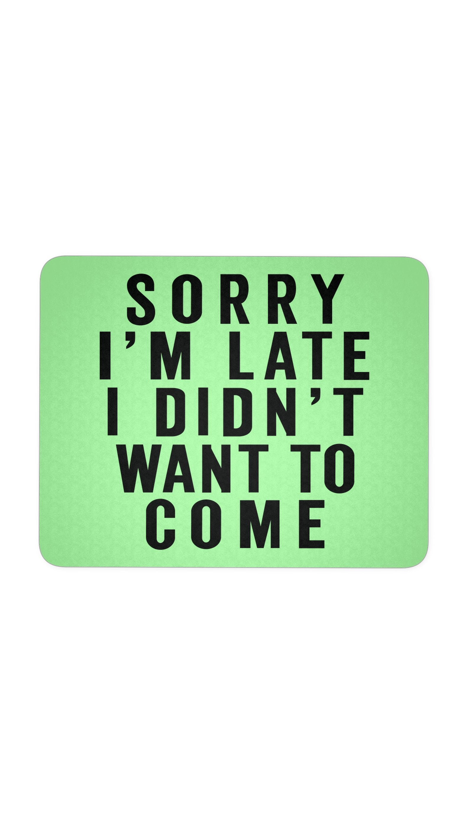 Sorry I'm Late Green Mouse Pad | Sarcastic ME