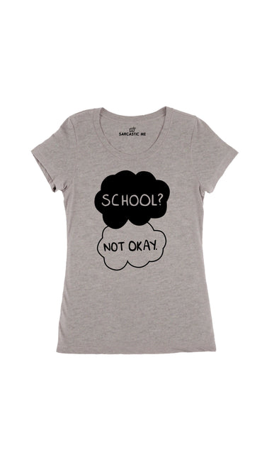 School Not Okay Gray Women's T-Shirt | Sarcastic Me