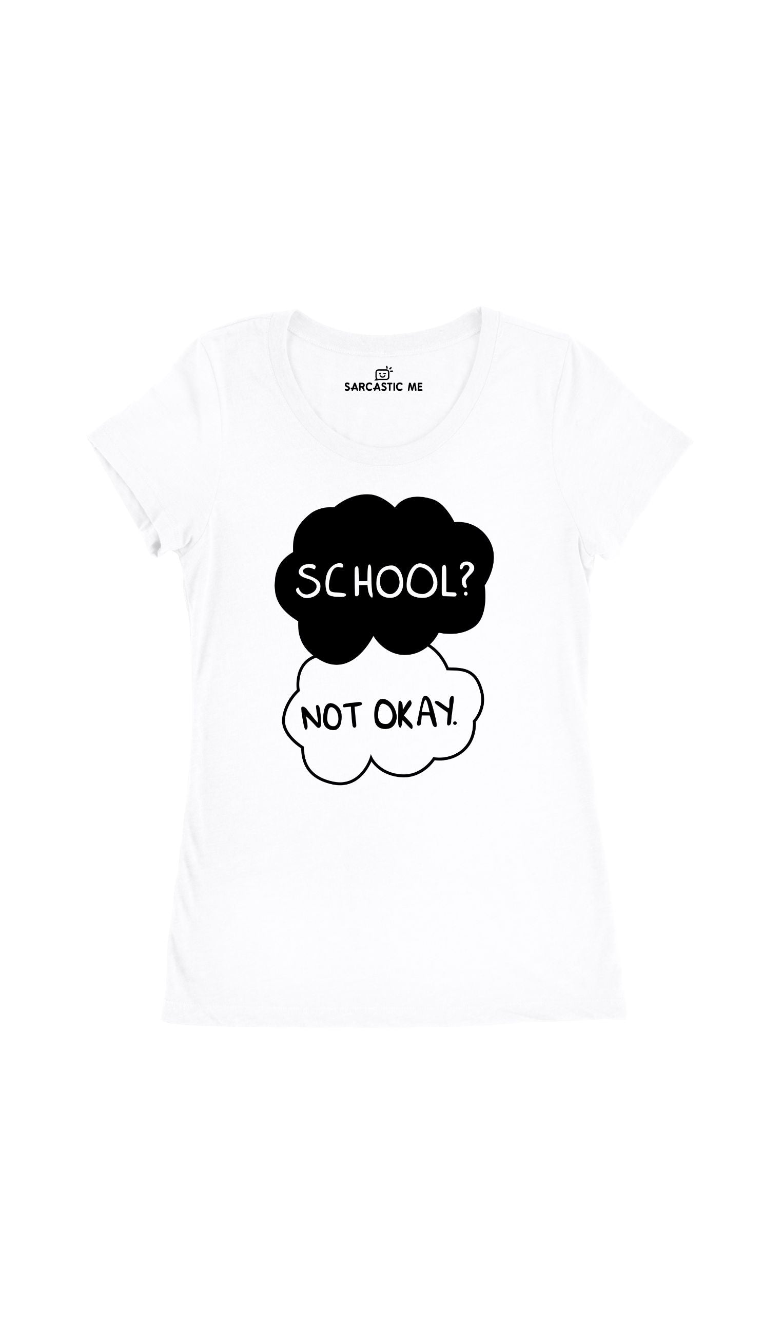 School Not Okay White Women's T-Shirt | Sarcastic Me