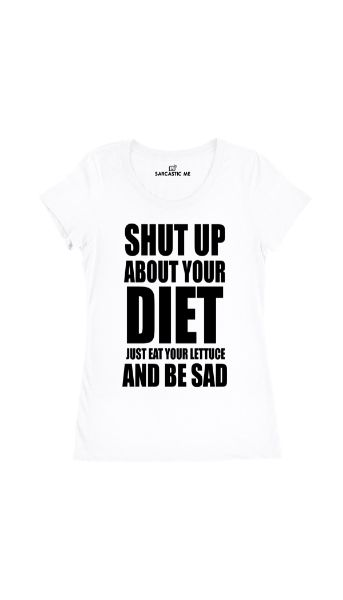 Shut Up About Your Diet Eat Your Lettuce White Womens T-shirt | Sarcastic Me