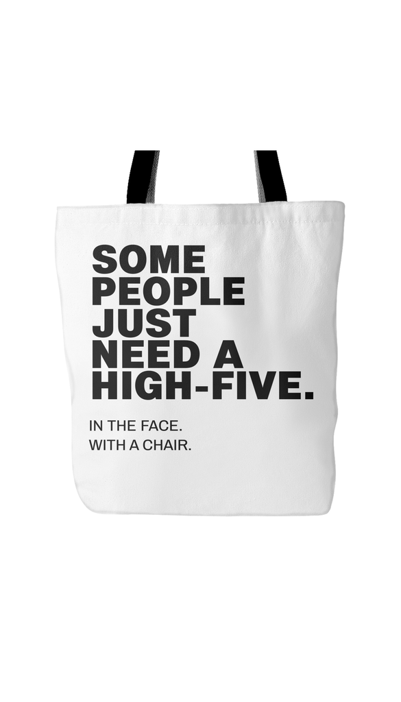 Some PeopleJust Need A High-Five. In The Face With A Chair White Tote Bag | Sarcastic Me