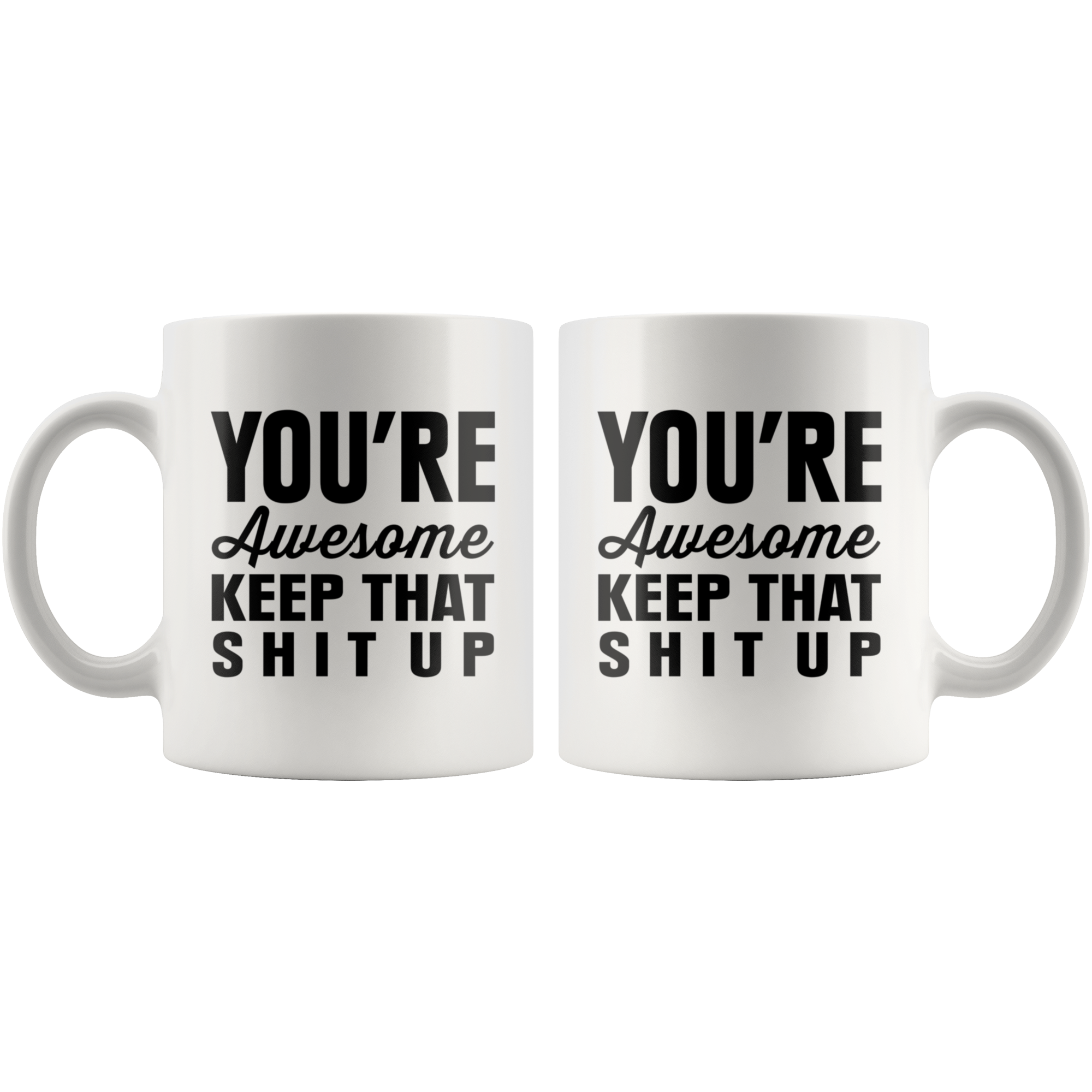 You're Awesome Keep That Shit Up Funny Coffee Mug | Sarcastic Me