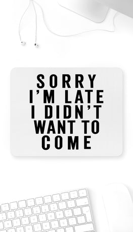 Sorry I'm Late Funny Office Mouse Pad