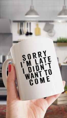 Sorry I'm Late I Didn't Want To Come Funny Coffee Mug Gift | Sarcastic ME