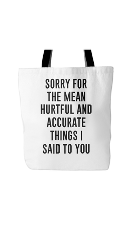 Sorry For The Mean Hurtful And Accurate Things I Said To You White Tote Bag | Sarcastic Me