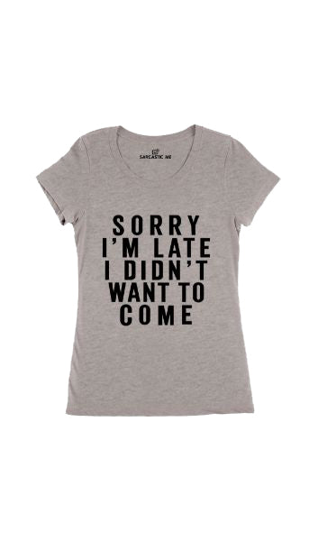 Sorry I'm Late Gray Women's T-Shirt | Sarcastic Me