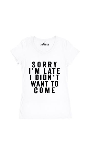 Sorry I'm Late White Women's T-Shirt | Sarcastic Me