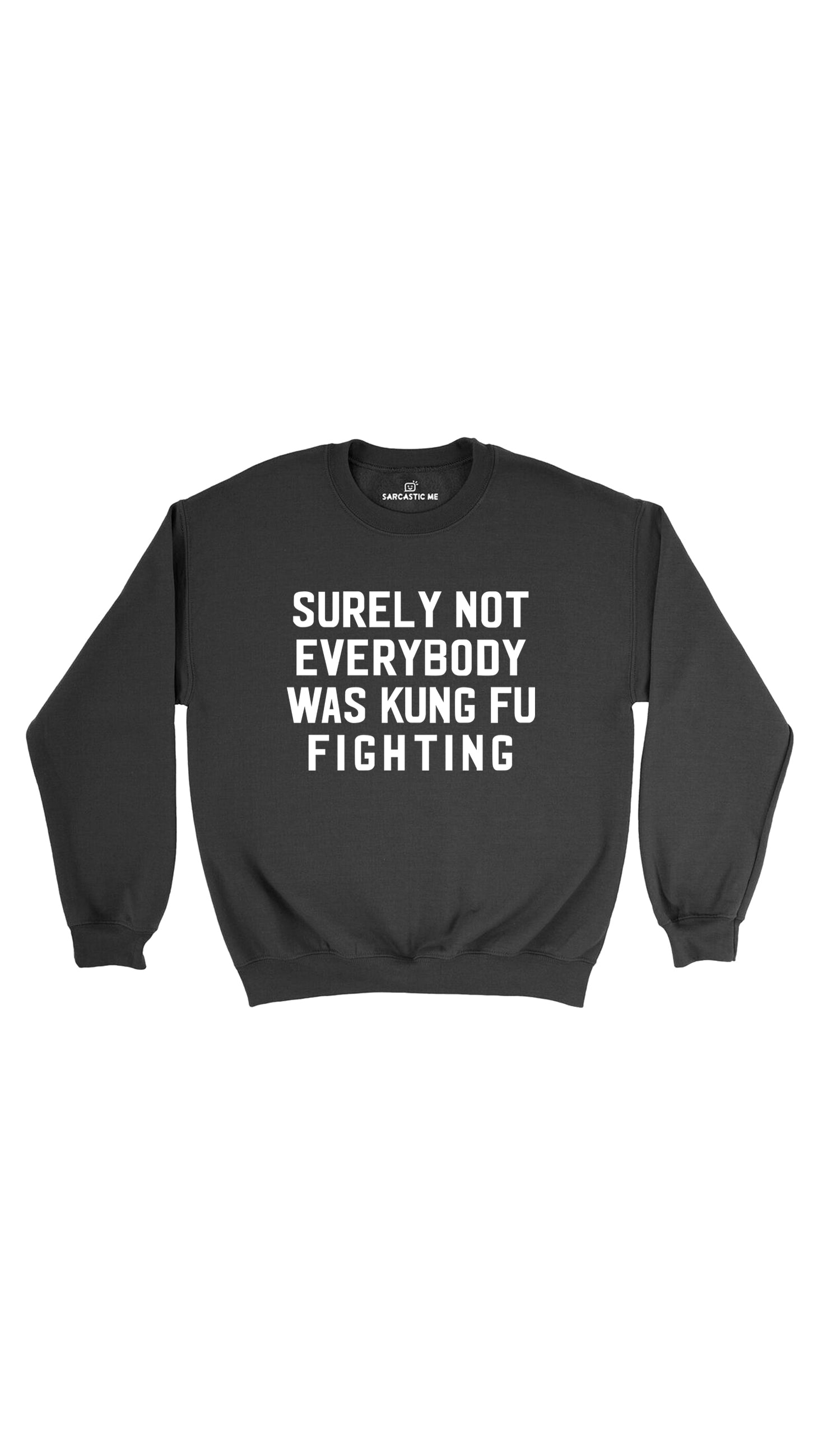 Surely Not Everybody Was Kung Fu Fighting Black Unisex Sweatshirt | Sarcastic Me