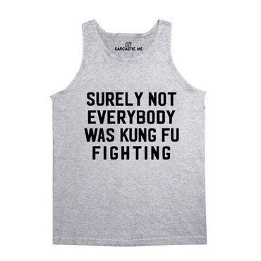 Surely Not Everybody Kung Fu Fighting Gray Unisex Tank Top | Sarcastic Me