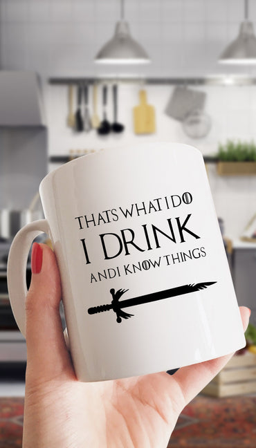 That's What I Do I Drink And I Know Things White Mug | Sarcastic ME
