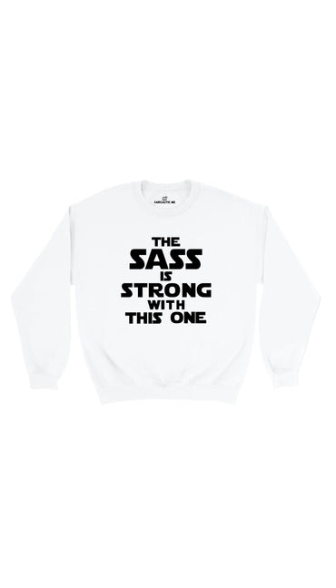 The Sass Is Strong With This One White Unisex Pullover Sweater | Sarcastic Me