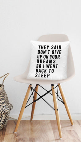 They Said Don't Give Up On Your Dreams Funny & Clever Home Throw Pillow Gift | Sarcastic ME