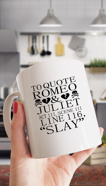To Quote Romeo & Juliet Slay White Mug | Sarcastic ME