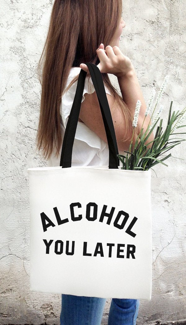 Alcohol You Later Funny Tote Bag