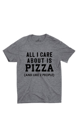 All I Care About Is Pizza Gray Unisex T-shirt | Sarcastic ME