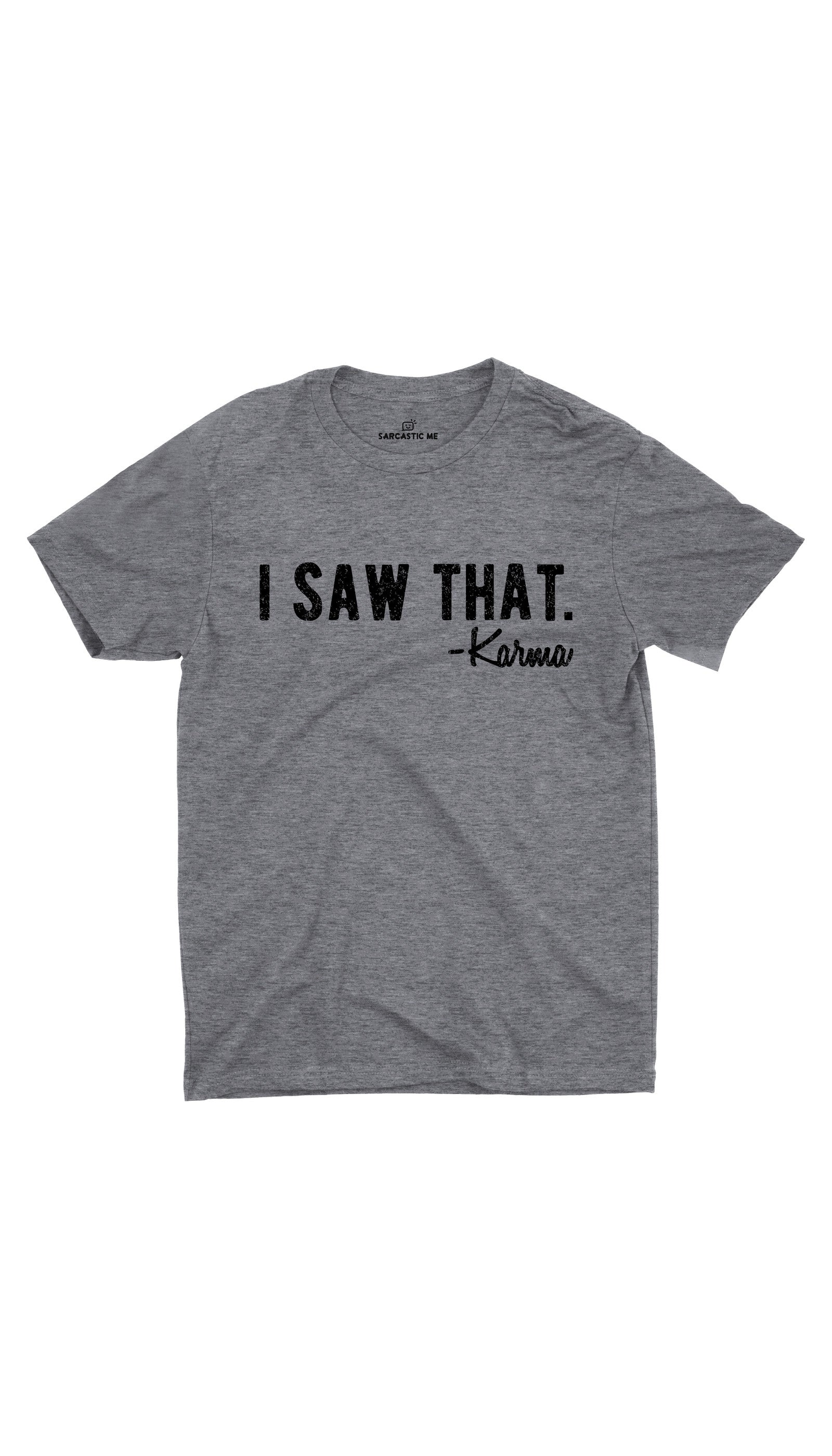 I Saw That Karma Gray Unisex T-shirt | Sarcastic ME